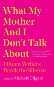 Michele Filgate, ed.,What My Mother and I Don't Talk About