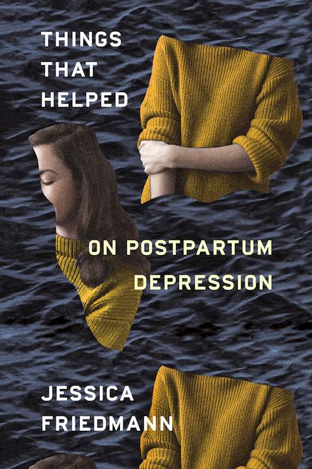 Jessica Friedmann, <em>Things That Helped</em>, design by Na Kim (FSG Originals)