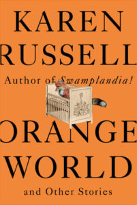 Karen Russell,Orange World and Other Stories