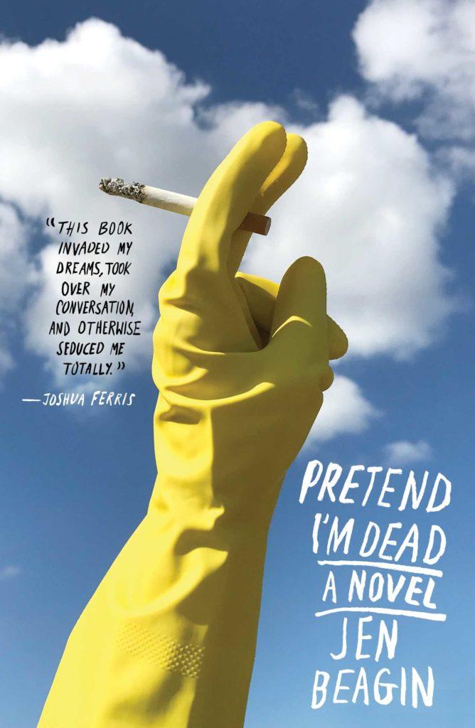 Jen Beagin, <em>Pretend I'm Dead</em>, photo and design by Alex Merto