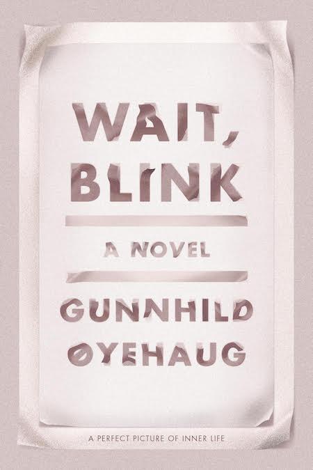 Gunnhild Øyehaug, tr. Kari Dickson, <em>Wait, Blink</em>, design by Na Son (FSG)