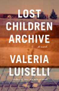 """Lost Children Archive"" by Valeria Luiselli"
