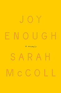Sarah McColl, Joy Enough, Liveright; design by Catherine Cassalino (January 15, 2019)