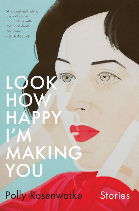 Polly Rosenwaike, <em>Look How Happy I'm Making You</em>, Doubleday; design by Emily Mahon (March 19, 2019)