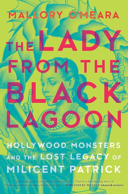 Mallory O'Meara, <em>The Lady from the Black Lagoon: Hollywood Monsters and the Lost Legacy of Milicent Patrick</em>, Hanover Square Press; illustration by Matt Buck (March 5, 2019)