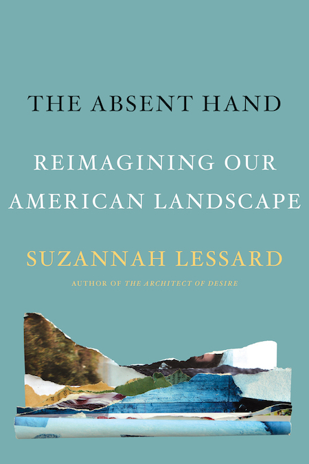 Suzannah Lessard, <em>The Absent Hand: Reimagining our American Landscape</em>, Counterpoint; design by Jenny Carrow (March 12, 2019)