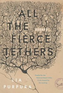 ALL THE FIERCE TETHERS, LIA PURPURA