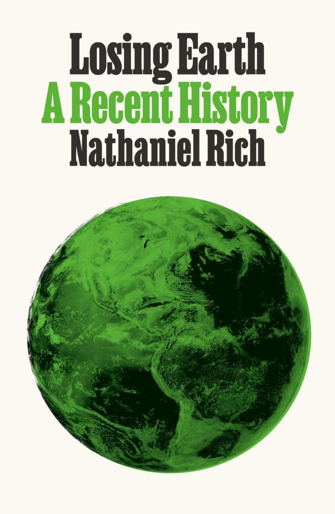 Nathaniel Rich, <em>Losing Earth: A Recent History</em>, MCD; design by Rodrigo Corral (April 9, 2019)