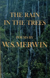W. S. Merwin, The Rain in the Trees