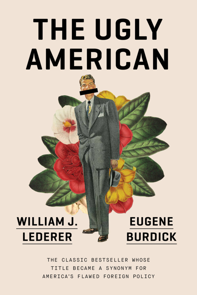 Eugene Burdick, William J. Lederer, <em>The Ugly American</em>, W. W. Norton; design by Jake Nicolella (April 2, 2019)