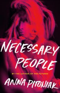 Anna Pitoniak, Necessary People (Little, Brown)