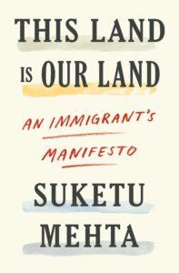 Suketu Mehta,This Land is Our Land: An Immigrant's Manifesto(FSG)