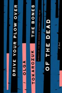 Olga Tokarczuk, Drive Your Plow Over the Bones of the Dead(Riverhead, August 13)