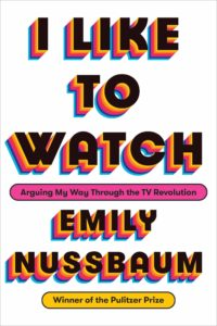 Emily Nussbaum, I Like to Watch