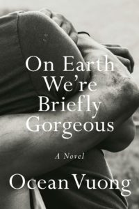 Ocean Vuong, On Earth We're Briefly Gorgeous (Penguin Press)