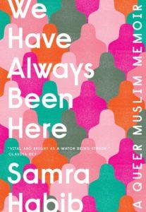 Samra Habib,We Have Always Been Here: A Queer Muslim Memoir(Viking)
