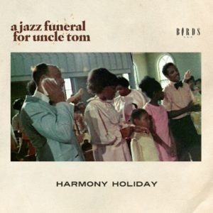 Harmony Holiday, A Jazz Funeral for Uncle Tom