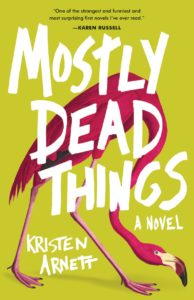 Kristen Arnett, Mostly Dead Things (Tin House)
