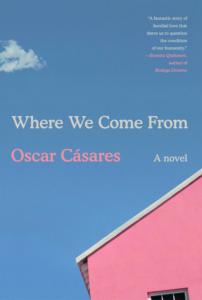 Oscar Cásares, Where We Come From (Knopf)