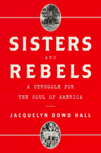 Jacquelyn Dowd Hall, Sisters and Rebels (Norton)