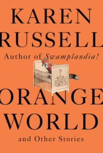 Karen Russell, Orange World, design by John Gall (Knopf, May 14)