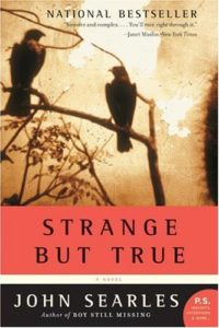 John Searles, Strange But True
