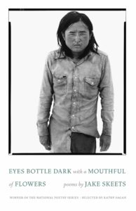 Jake Skeets, Eyes Bottle Dark with a Mouthful of Flowers