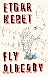 Etgar Keret, Fly Already
