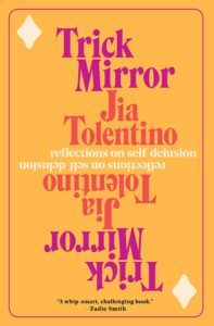 Jia Tolentino, Trick Mirror: Reflections on Self-Delusion