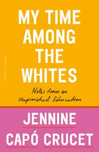 Jennine Capó Crucet, My Time Among the Whites