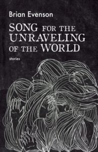 Brian Evenson, Song for the Unraveling of the World (Coffee House)