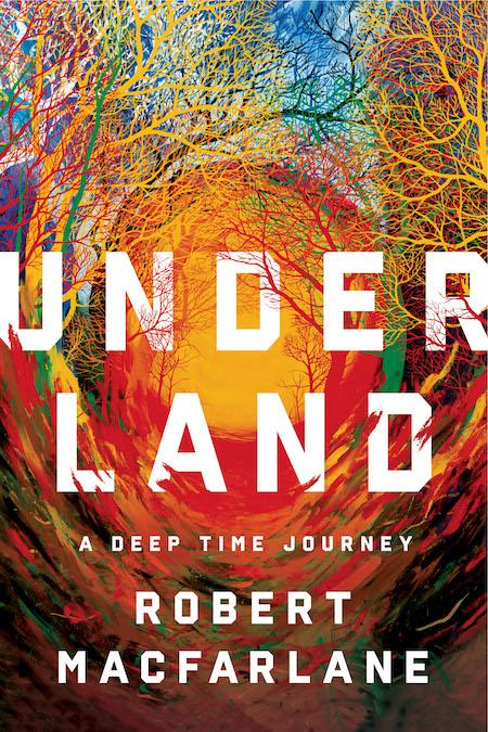 Robert Macfarlane, <em>Underland</em>; design by Pete Garceau, art direction by Ingsu Liu (W. W. Norton, June 4)