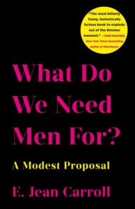 What Do We Need Men For?: A Modest Proposal e. jean carroll