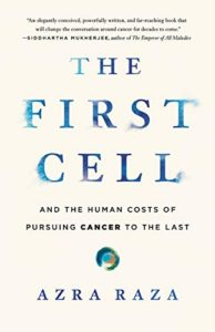 Azra Raza, The First Cell: And the Human Costs of Pursuing Cancer to the Last