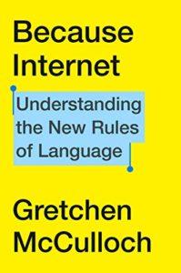 Gretchen McCulloch, Because Internet