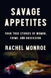 Rachel Monroe,Savage Appetites