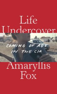 Amaryllis Fox, Life Undercover: Coming of Age in the CIA