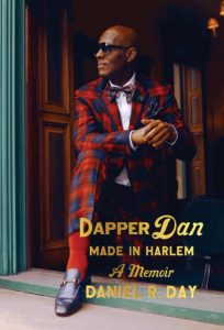 Daniel R. Day, Dapper Dan: Made in Harlem: A Memoir (Random House)