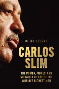 Diego Osorno, Carlos Slim: The Power, Money, and Morality of One of the World's Richest Men