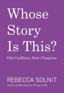 Rebecca Solnit, Whose Story Is This?: Old Conflicts, New Chapters