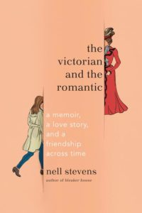 Nell Stevens, The Victorian and the Romantic: A Memoir, a Love Story, and a Friendship Across Time (Anchor)