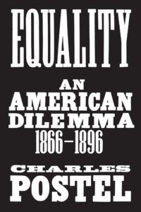 Charles Postel, Equality: An American Dilemma, 1866-1896