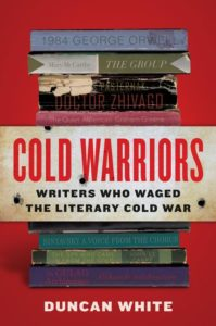 Duncan White, Cold Warriors: Writers Who Waged the Literary Cold War (Custom House)
