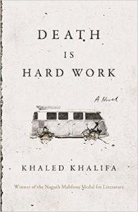 Khaled Khalifa, Death is Hard Work