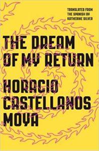 Horacio Castellanos Moya, The Dream of My Return