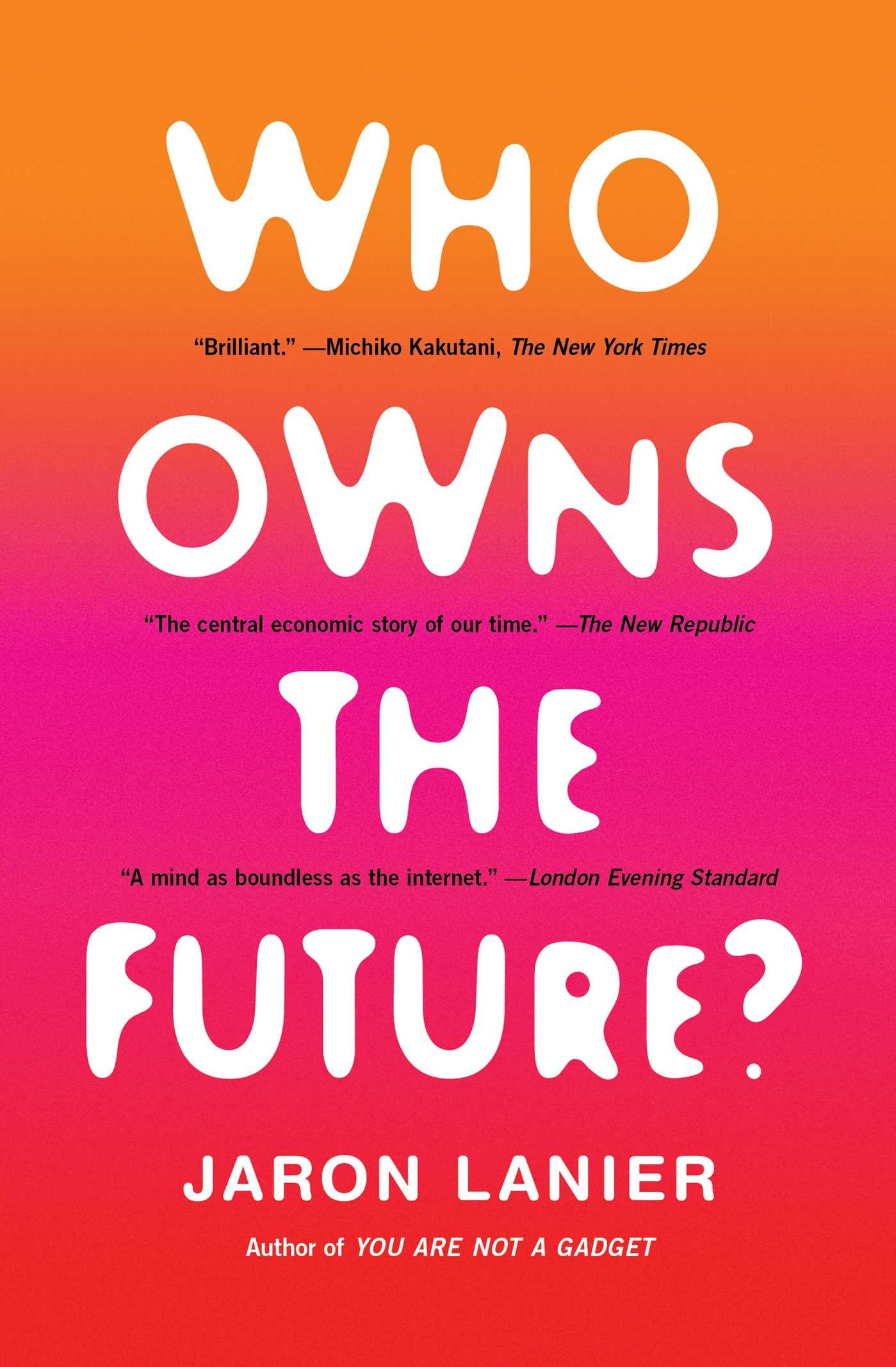 Who Owns the Future by Jaron Lanier