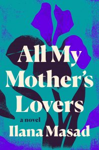 Ilana Masad, All My Mother's Lovers