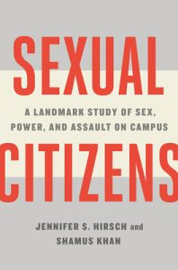 Jennifer S. Hirsch and Shamus Khan, Sexual Citizens: A Landmark Study of Sex, Power, and Assault on Campus