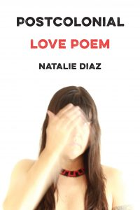 Natalie Diaz, Postcolonial Love Poem