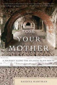 Lose Your Mother, by Saidiya Hartman
